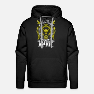 Only (Gift)All men are created equal best born in April - Men's Premium Hoodie