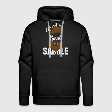 It's Not A Beard It's A Saddle - Men's Premium Hoodie