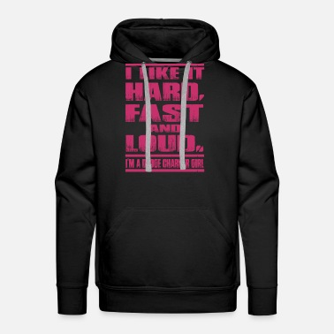 Dodge Dodge charger girl - I like it hard, fast and lo - Men's Premium Hoodie