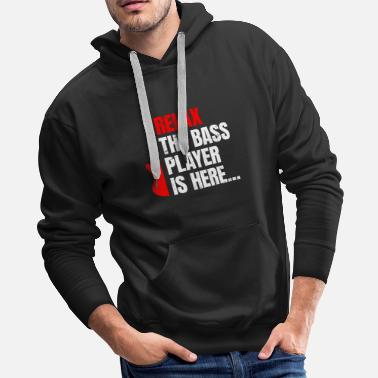 Bass Relax The Bass Player Is Here | Music Instrument - Men's Premium Hoodie
