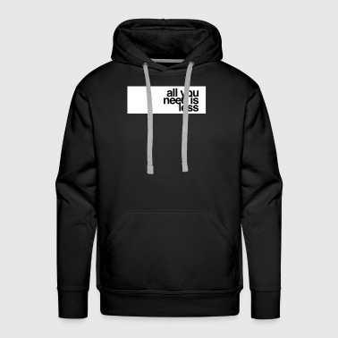 All you need is less - Men's Premium Hoodie