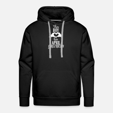 April Boy This Boy loves his April Girlfriend - Men's Premium Hoodie