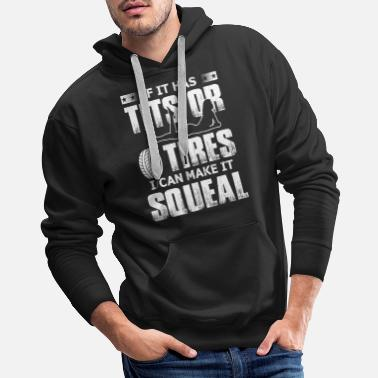 Tits If it has tits or tires I can make it squeal - Men's Premium Hoodie