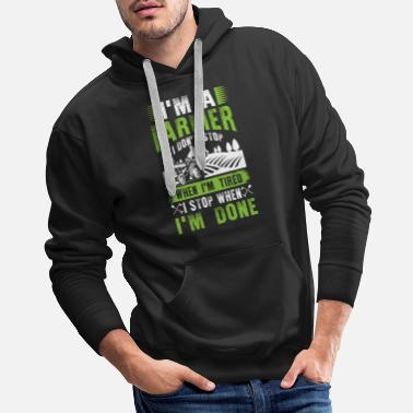 Tired I'm a Farmer I don't stop when i'm tired - Men's Premium Hoodie