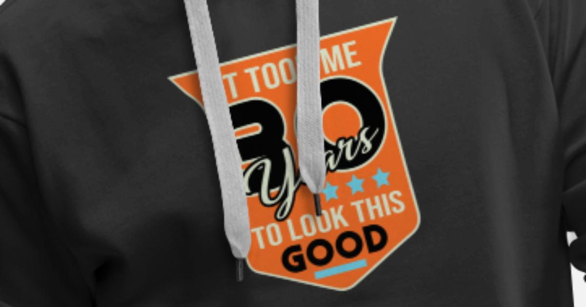 74c8a1a0 IT TOOK ME 30 YEARS TO LOOK THIS GOOD Men's Premium Hoodie | Spreadshirt