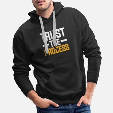 Trust The Process Trust The Process - Men's Premium Hoodie
