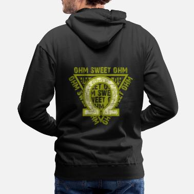 Electrical Engineer Ohm Sweet Ohm Resistance Electronics Freak Funny - Men's Premium Hoodie