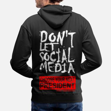 Letter Boxing DON T LET SOCIAL MEDIA choose your next president - Men's Premium Hoodie