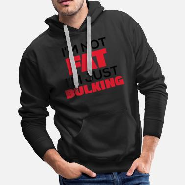Steroids I M NOT FAT I M JUST BULKING - Men's Premium Hoodie