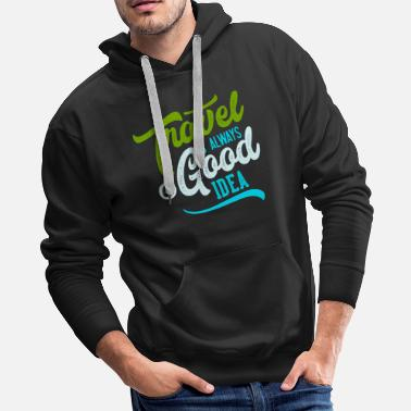 Idea Travel Is Always A Good Idea - Men's Premium Hoodie