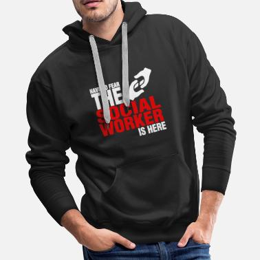 Worker Have No Fear The Social Worker Is Here Shirt - Men's Premium Hoodie