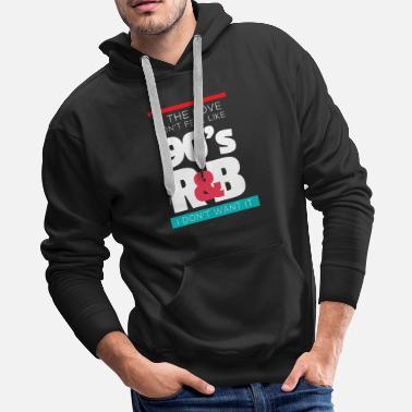 R If The Love Doesn't Feel Like 90s R&B Retro Music - Men's Premium Hoodie