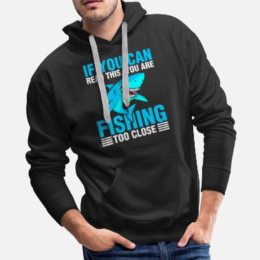 Reading If You Can Read This You Are Fishing Too Close - Men's Premium Hoodie