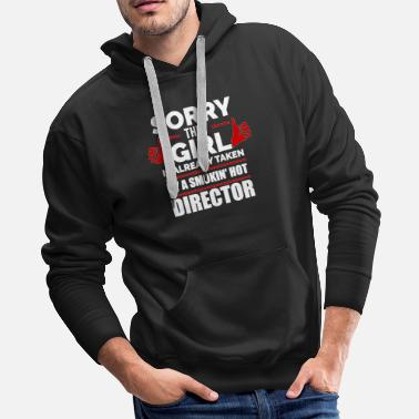 Sorry Sorry Girl Already taken by hot Director - Men's Premium Hoodie
