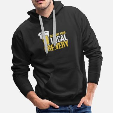 Brewery Support Your Local Brewery - Craft Beer Gift - Men's Premium Hoodie