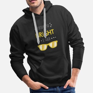 Bright Future So Bright Print - Men's Premium Hoodie