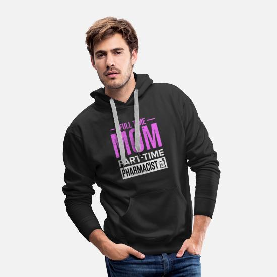 Birthday Hoodies & Sweatshirts - Full Time Mom Part Time Pharmacist Pharmacy Gift - Men's Premium Hoodie black