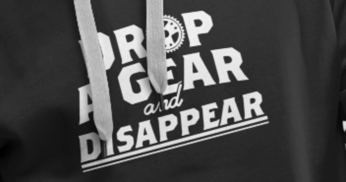 Drop A Gear /& Disappear Hoody Hoodie Premium Gas Petrol Fast Cool Gift Quote