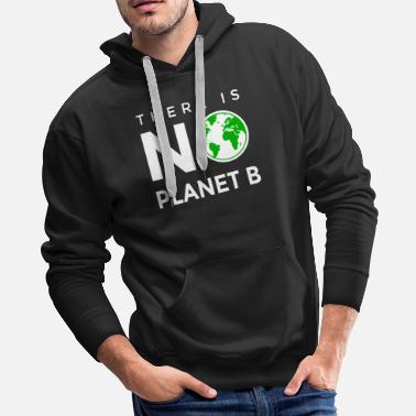 Change There is No Planet B Earth - Men's Premium Hoodie