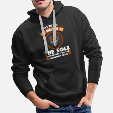 God We Believe The Bible To Be The Sole Authority - Men's Premium Hoodie
