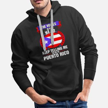 Head Down The Voices In My Head Go To Puerto Rico - Men's Premium Hoodie