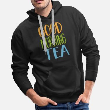 Start the day with a good morning Tea - Men's Premium Hoodie