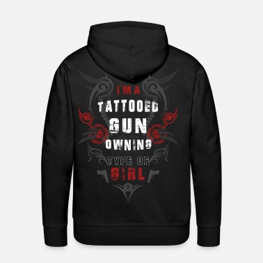 Gun Gun Rights - I'm A Tattooed Gun Owning Type Of Gir - Men's Premium Hoodie