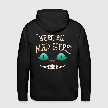 We're All Mad Here - Men's Premium Hoodie