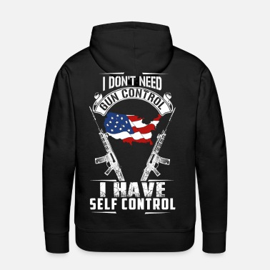 Gun I Don't Need Gun Control Woman's Tee - Men's Premium Hoodie