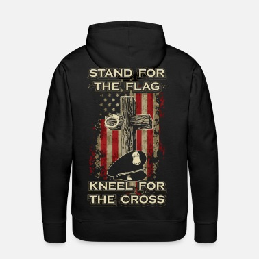 Stand Stand for the flag. Kneel for the cross. - Men's Premium Hoodie