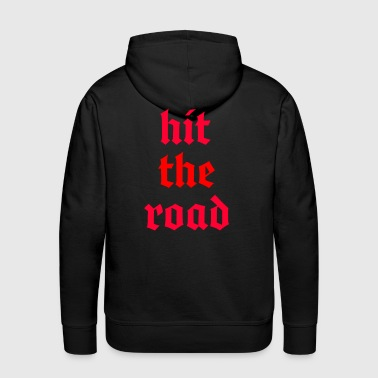 Motherfucker Hit The Road - Men's Premium Hoodie