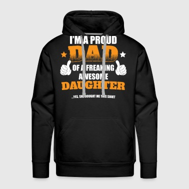 I'm a proud Dad of a freaking awesome girl...Yes,  - Men's Premium Hoodie