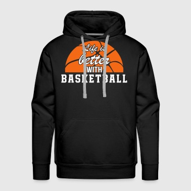 Life Is Better With Basketball - Men's Premium Hoodie