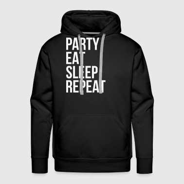 Party Eat Sleep Repeat - Men's Premium Hoodie