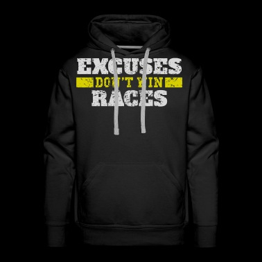Excuses Don't Win Races - Men's Premium Hoodie