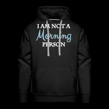 I am not a morning person - Men's Premium Hoodie