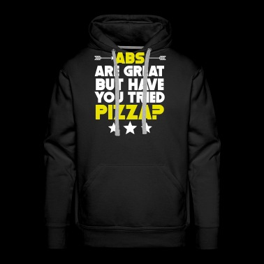 Abs Are Great But Have You Tried Pizza? - Men's Premium Hoodie