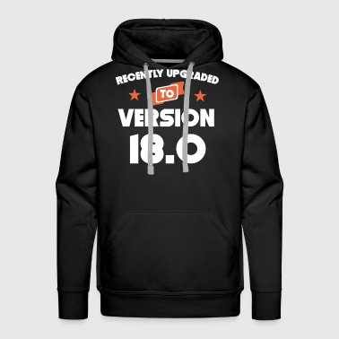 Recently Upgraded To Version 18.0 18th Birthday - Men's Premium Hoodie
