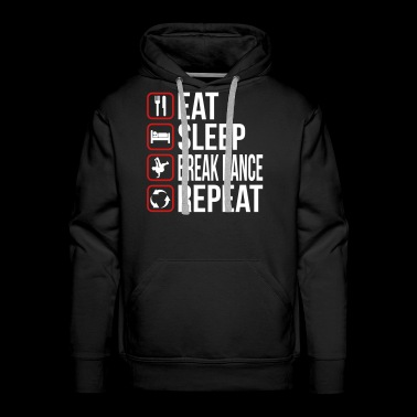 Eat Sleep Break Dance Repeat - Men's Premium Hoodie