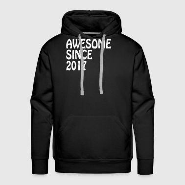 Awesome Since 2017 Tee Birthday Gift Shirt - Men's Premium Hoodie