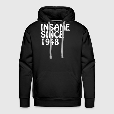 Insane Since 1948 Best Friend Birthday Gifts Shirt - Men's Premium Hoodie