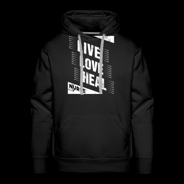 Live Love Heal Nurse T Shirt For Women & Men - Men's Premium Hoodie