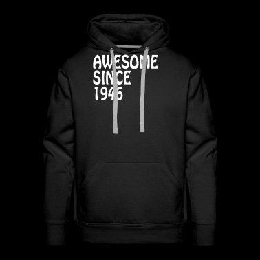 Awesome Since 1946 Tee Birthday Gift Shirt - Men's Premium Hoodie