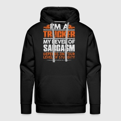 I m a trucker my level of sarcasm depends on your - Men's Premium Hoodie