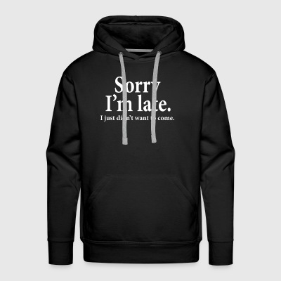 Sorry i'm late i just didn't want to come Offensiv - Men's Premium Hoodie