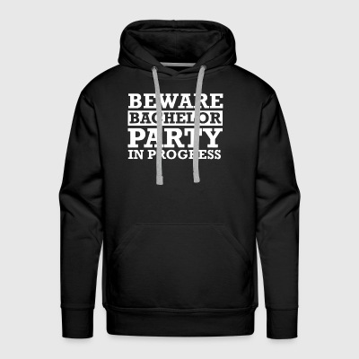Beware Bachelor Party In Progress Groomsman - Men's Premium Hoodie