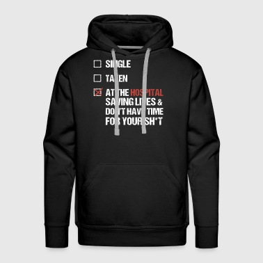 Single taken at the hospital saving lives and don' - Men's Premium Hoodie