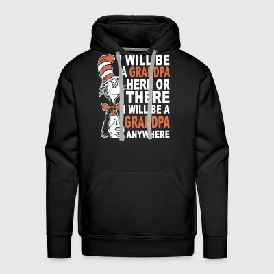 i will be a grandpa here or there i will be a gran - Men's Premium Hoodie