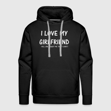 i love my girlfriend yes she bought me this - Men's Premium Hoodie