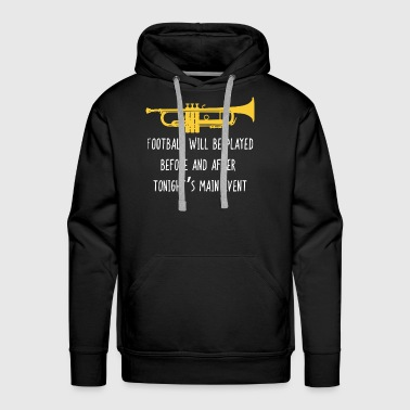 Funny Trumpet football be played before and after - Men's Premium Hoodie